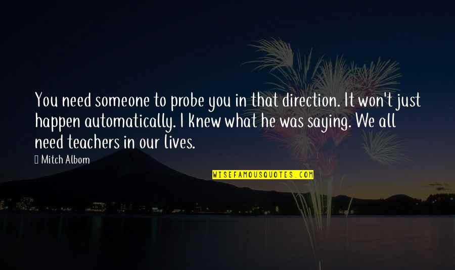 What You Need In Life Quotes By Mitch Albom: You need someone to probe you in that