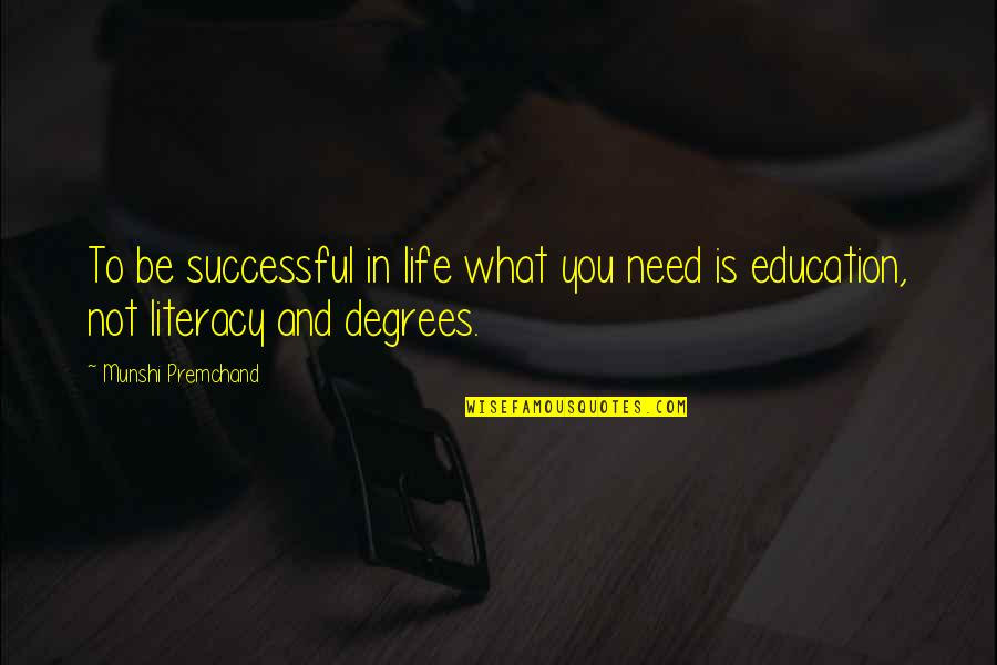 What You Need In Life Quotes By Munshi Premchand: To be successful in life what you need