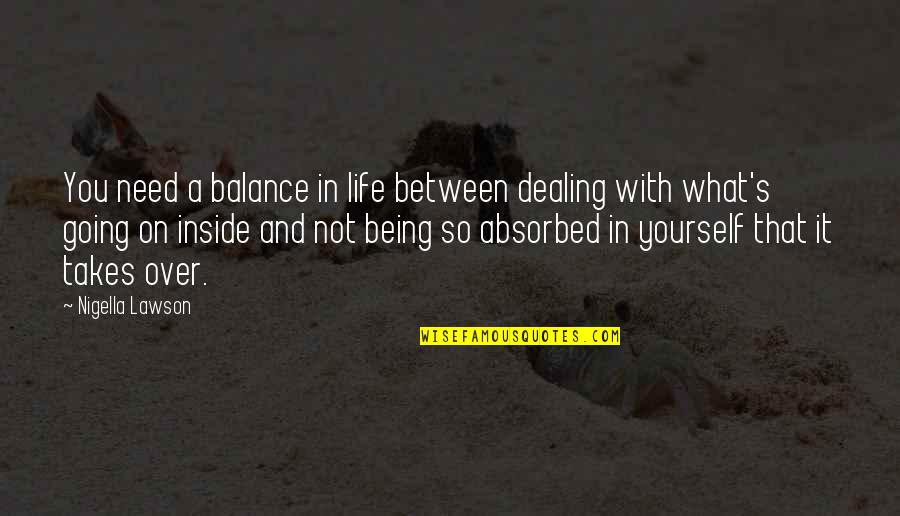 What You Need In Life Quotes By Nigella Lawson: You need a balance in life between dealing