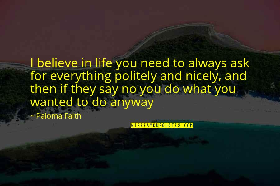 What You Need In Life Quotes By Paloma Faith: I believe in life you need to always