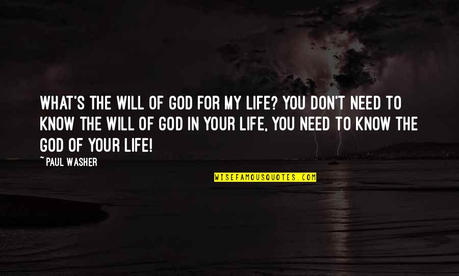 What You Need In Life Quotes By Paul Washer: What's the will of God for my life?