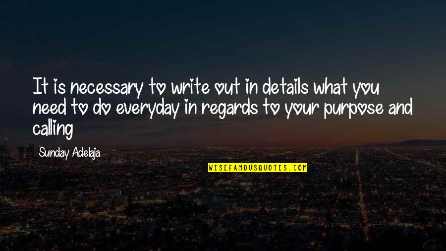 What You Need In Life Quotes By Sunday Adelaja: It is necessary to write out in details