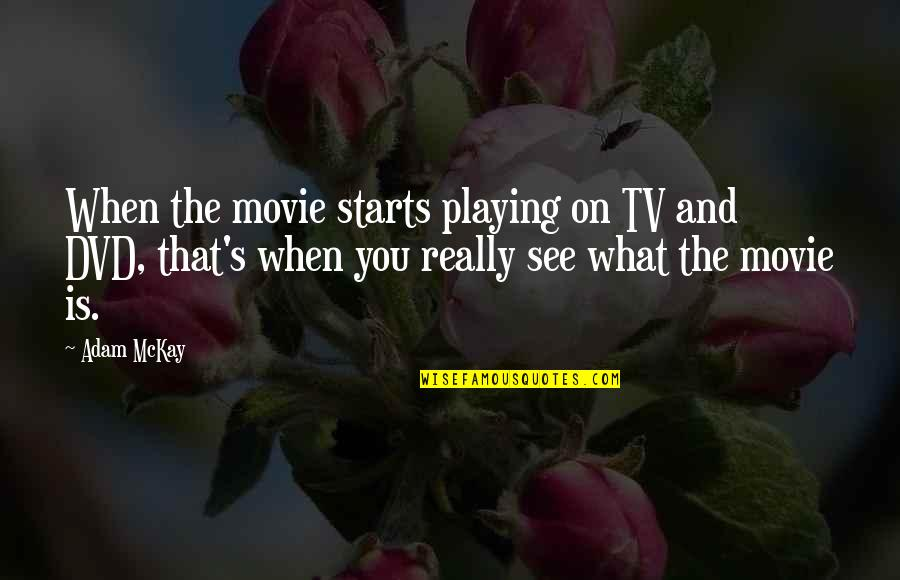 What You See Quotes By Adam McKay: When the movie starts playing on TV and