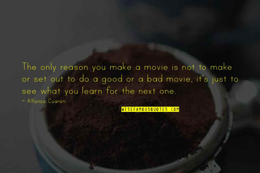 What You See Quotes By Alfonso Cuaron: The only reason you make a movie is