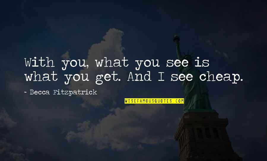What You See Quotes By Becca Fitzpatrick: With you, what you see is what you