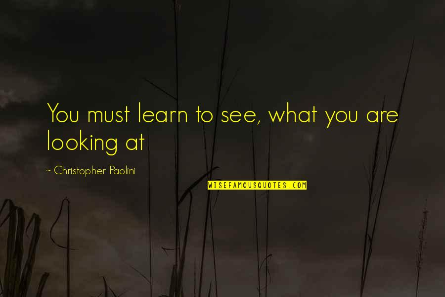 What You See Quotes By Christopher Paolini: You must learn to see, what you are