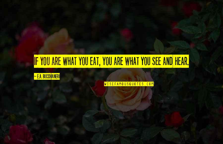 What You See Quotes By E.A. Bucchianeri: If you are what you eat, you are
