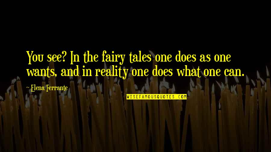 What You See Quotes By Elena Ferrante: You see? In the fairy tales one does