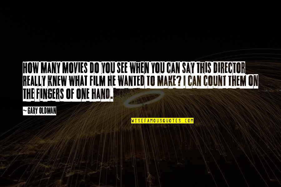 What You See Quotes By Gary Oldman: How many movies do you see when you
