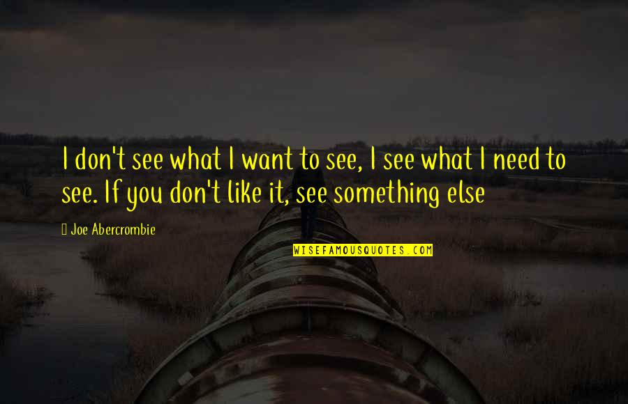 What You See Quotes By Joe Abercrombie: I don't see what I want to see,