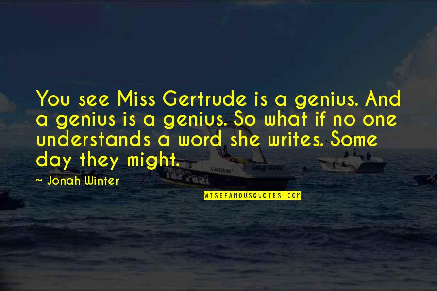 What You See Quotes By Jonah Winter: You see Miss Gertrude is a genius. And