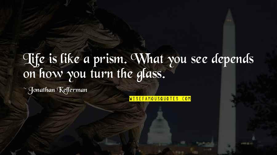 What You See Quotes By Jonathan Kellerman: Life is like a prism. What you see