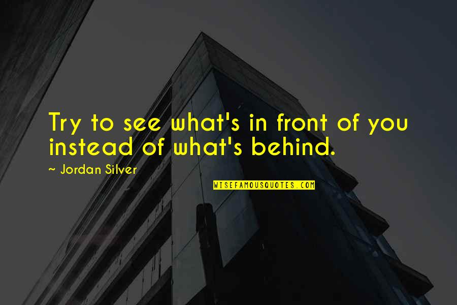 What You See Quotes By Jordan Silver: Try to see what's in front of you