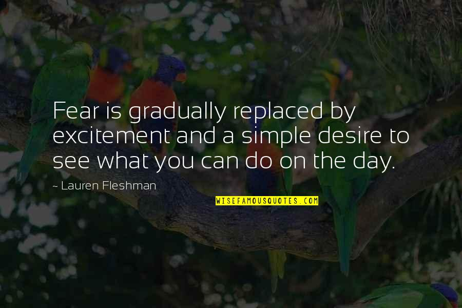 What You See Quotes By Lauren Fleshman: Fear is gradually replaced by excitement and a