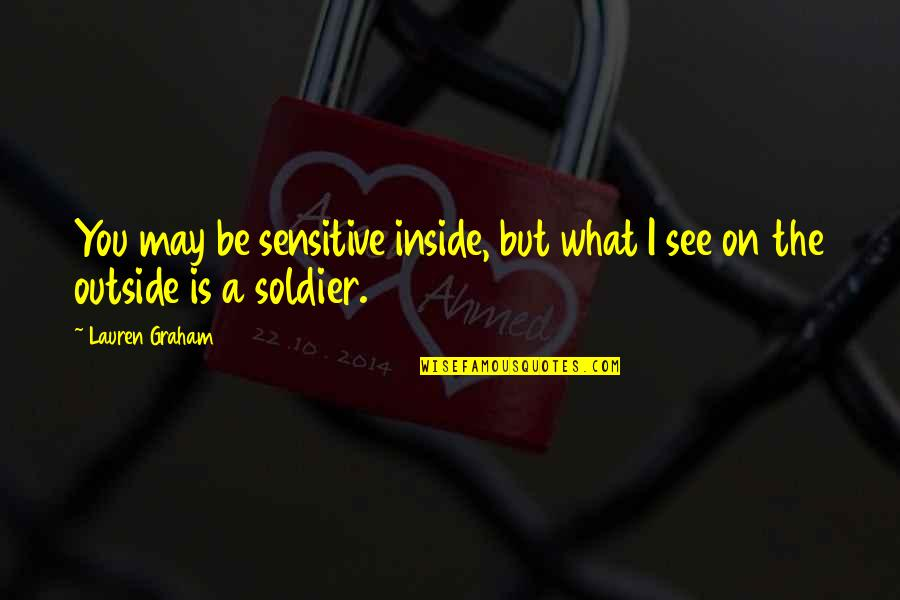 What You See Quotes By Lauren Graham: You may be sensitive inside, but what I
