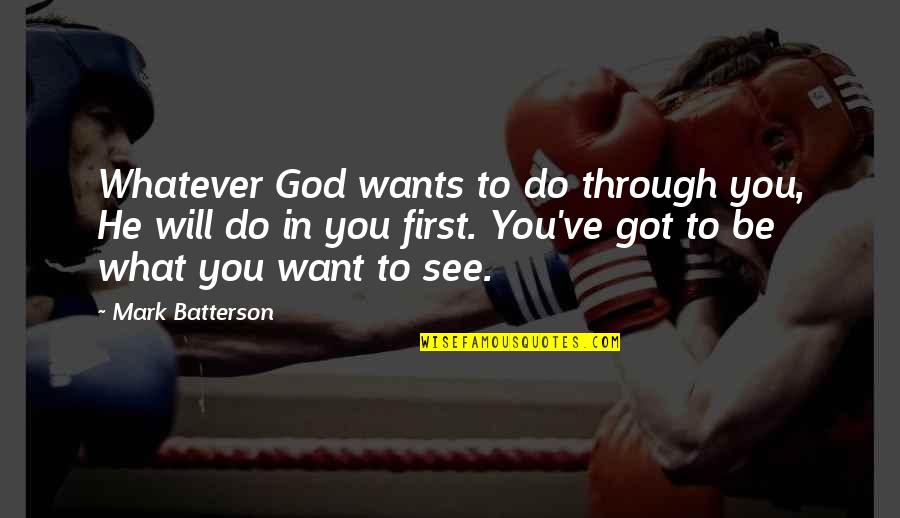 What You See Quotes By Mark Batterson: Whatever God wants to do through you, He