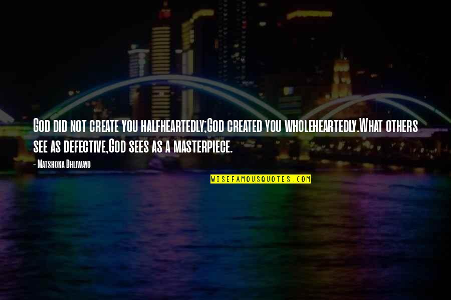 What You See Quotes By Matshona Dhliwayo: God did not create you halfheartedly;God created you