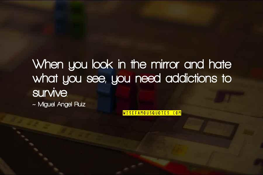 What You See Quotes By Miguel Angel Ruiz: When you look in the mirror and hate
