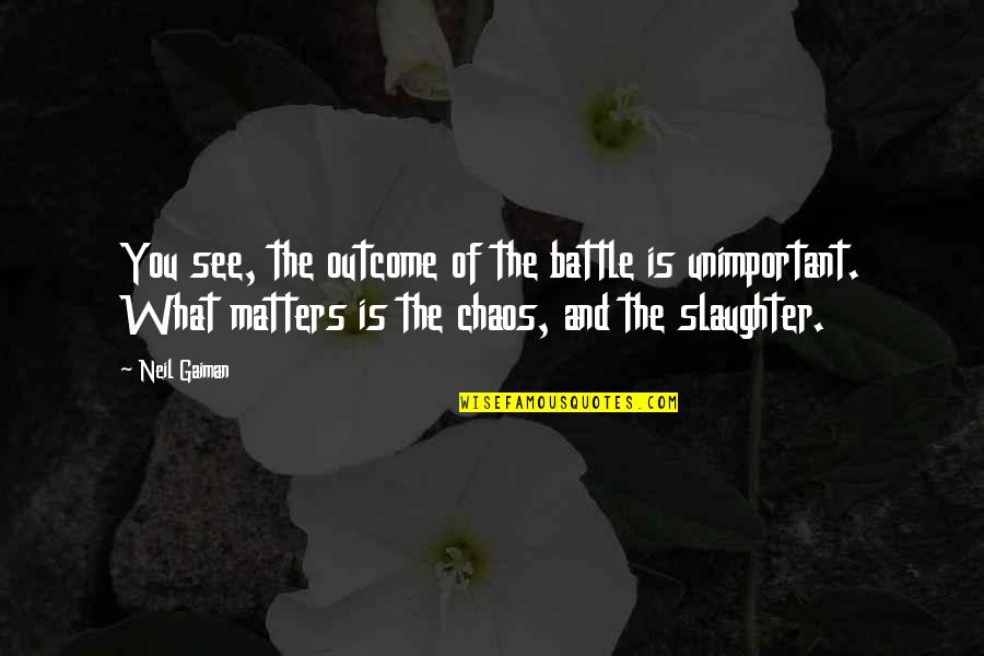 What You See Quotes By Neil Gaiman: You see, the outcome of the battle is