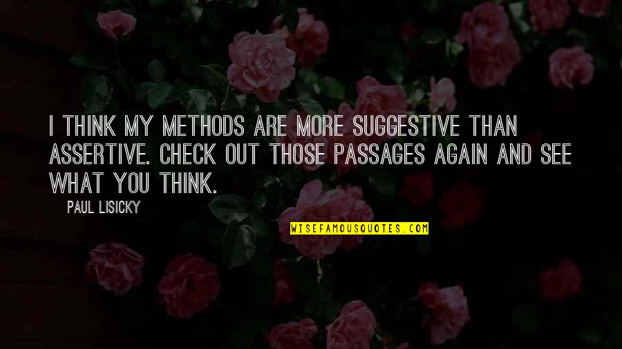 What You See Quotes By Paul Lisicky: I think my methods are more suggestive than