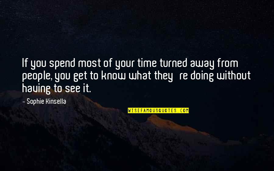 What You See Quotes By Sophie Kinsella: If you spend most of your time turned