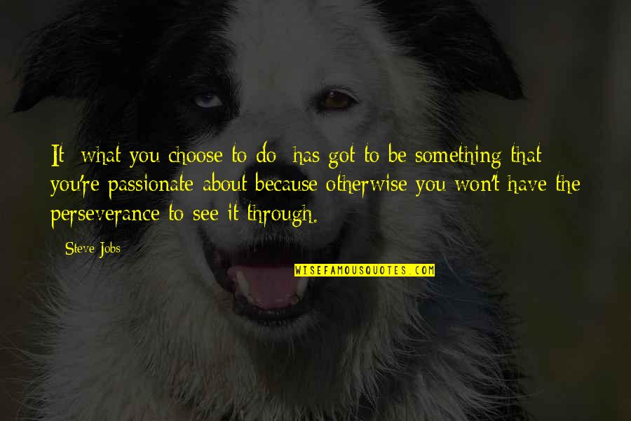What You See Quotes By Steve Jobs: It [what you choose to do] has got