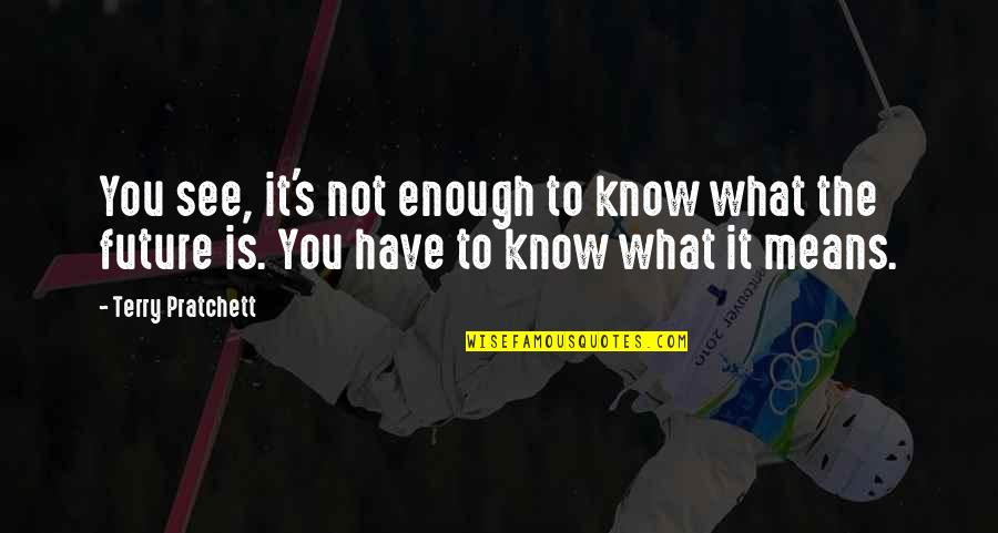 What You See Quotes By Terry Pratchett: You see, it's not enough to know what
