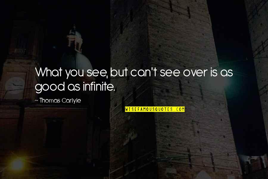 What You See Quotes By Thomas Carlyle: What you see, but can't see over is