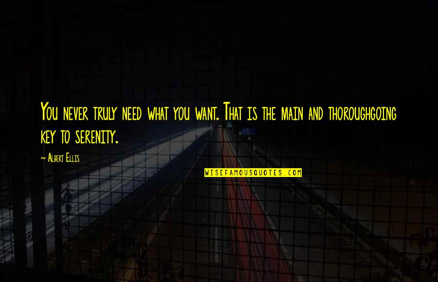 What You Want And Need Quotes By Albert Ellis: You never truly need what you want. That