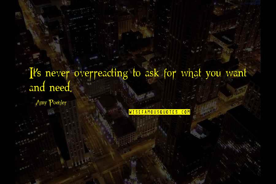 What You Want And Need Quotes By Amy Poehler: It's never overreacting to ask for what you