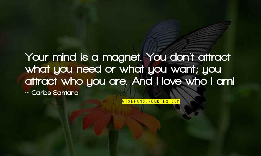 What You Want And Need Quotes By Carlos Santana: Your mind is a magnet. You don't attract