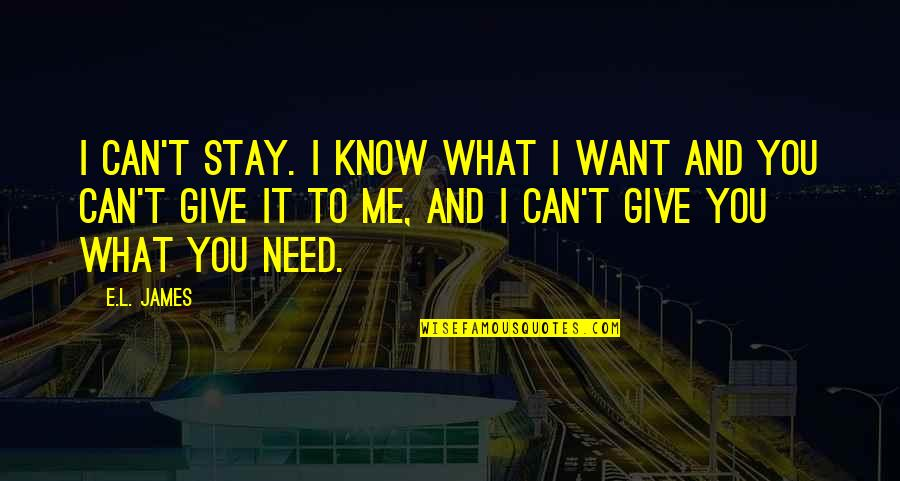 What You Want And Need Quotes By E.L. James: I can't stay. I know what I want