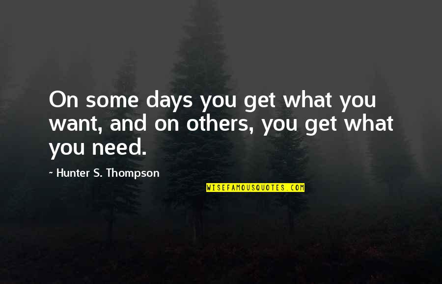 What You Want And Need Quotes By Hunter S. Thompson: On some days you get what you want,