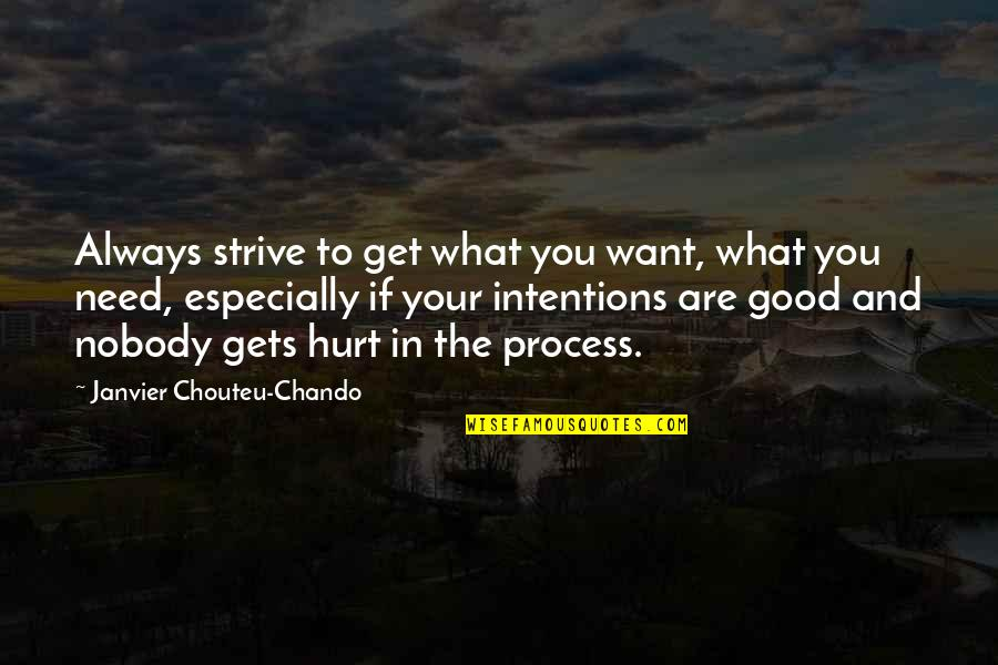 What You Want And Need Quotes By Janvier Chouteu-Chando: Always strive to get what you want, what
