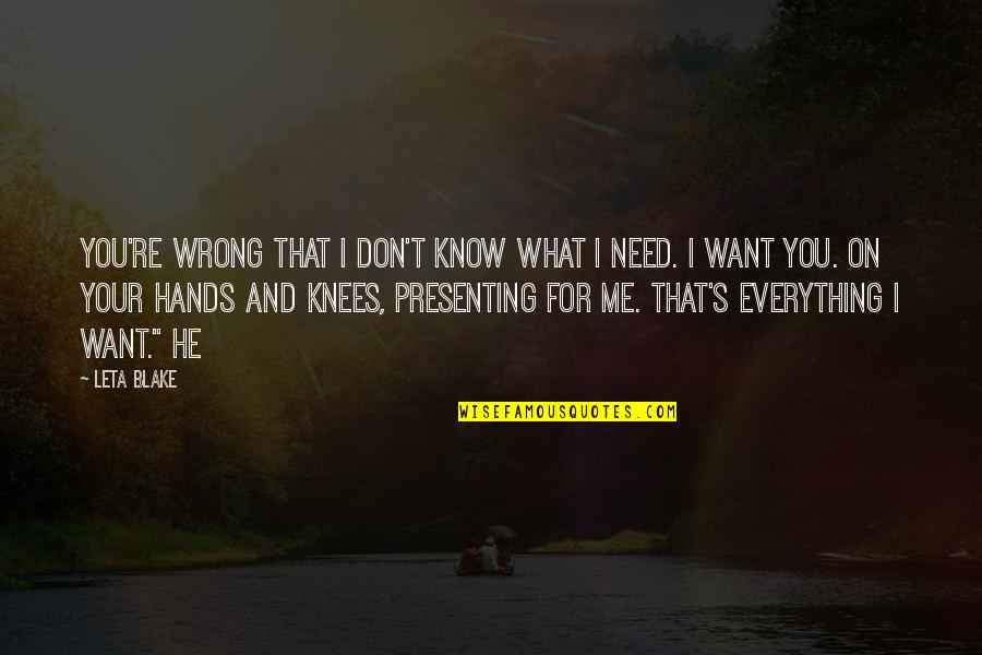 What You Want And Need Quotes By Leta Blake: You're wrong that I don't know what I