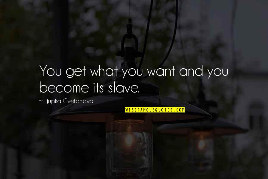 What You Want And Need Quotes By Ljupka Cvetanova: You get what you want and you become