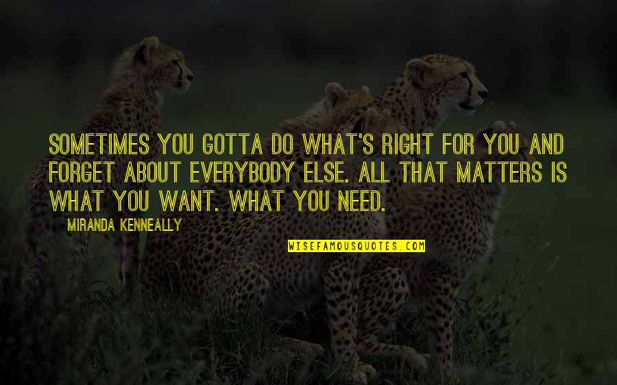 What You Want And Need Quotes By Miranda Kenneally: Sometimes you gotta do what's right for you