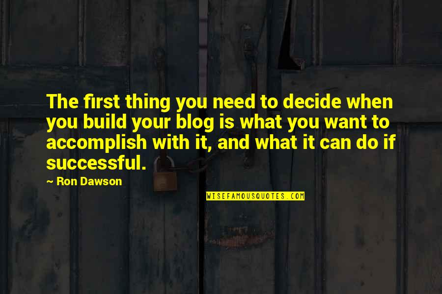 What You Want And Need Quotes By Ron Dawson: The first thing you need to decide when