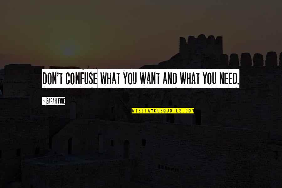 What You Want And Need Quotes By Sarah Fine: Don't confuse what you want and what you