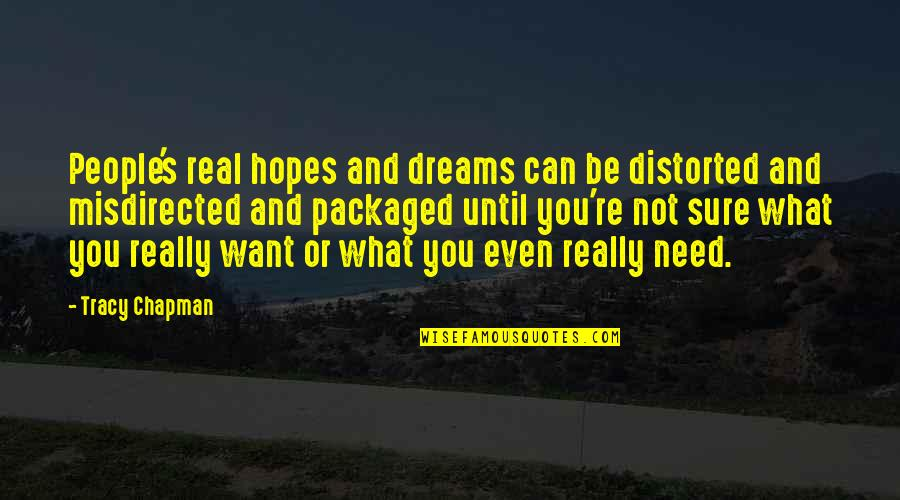 What You Want And Need Quotes By Tracy Chapman: People's real hopes and dreams can be distorted