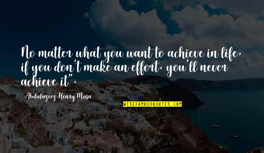 What You Want In Life Quotes By Abdulazeez Henry Musa: No matter what you want to achieve in