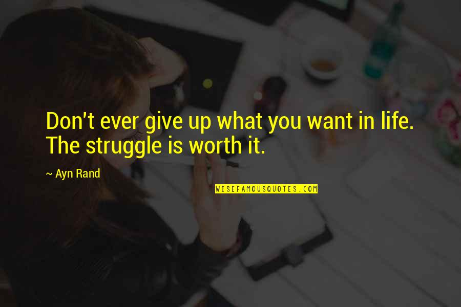 What You Want In Life Quotes By Ayn Rand: Don't ever give up what you want in