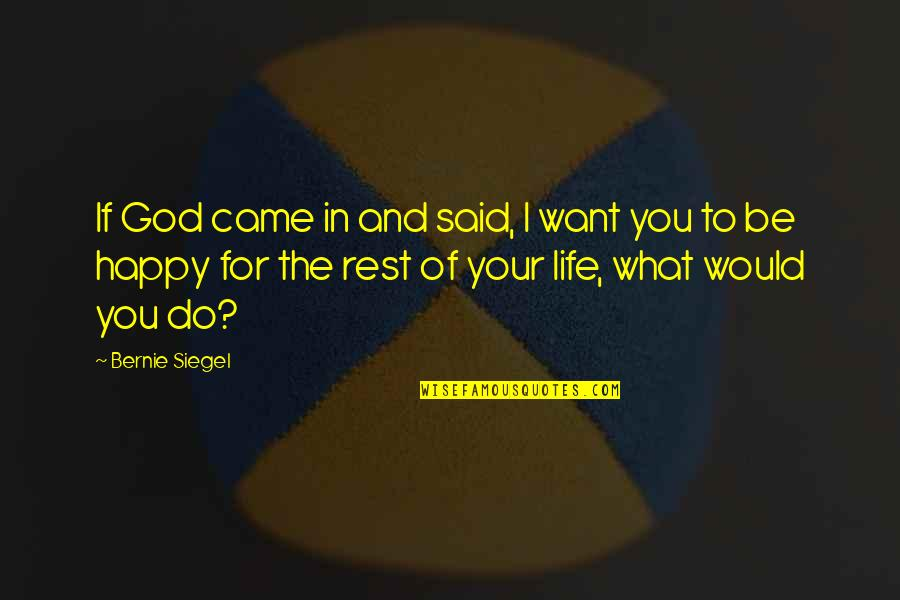 What You Want In Life Quotes By Bernie Siegel: If God came in and said, I want