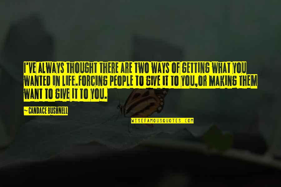 What You Want In Life Quotes By Candace Bushnell: I've always thought there are two ways of