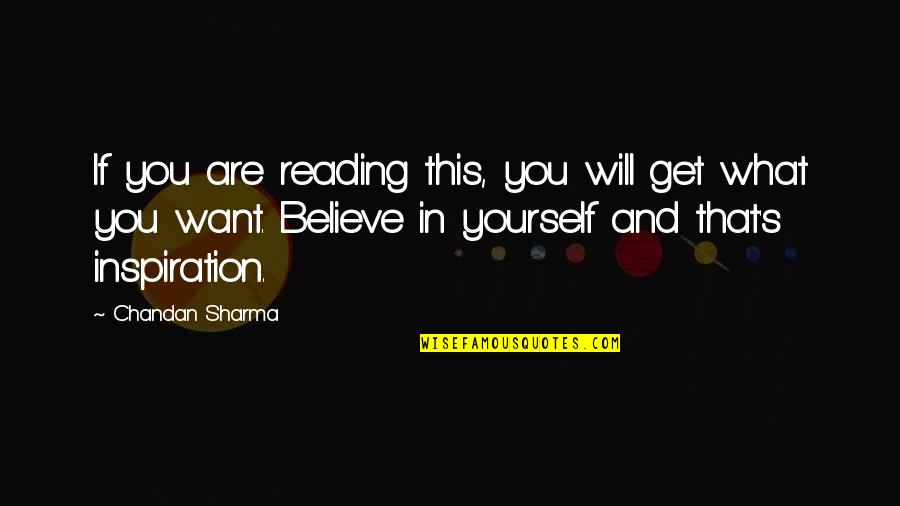 What You Want In Life Quotes By Chandan Sharma: If you are reading this, you will get