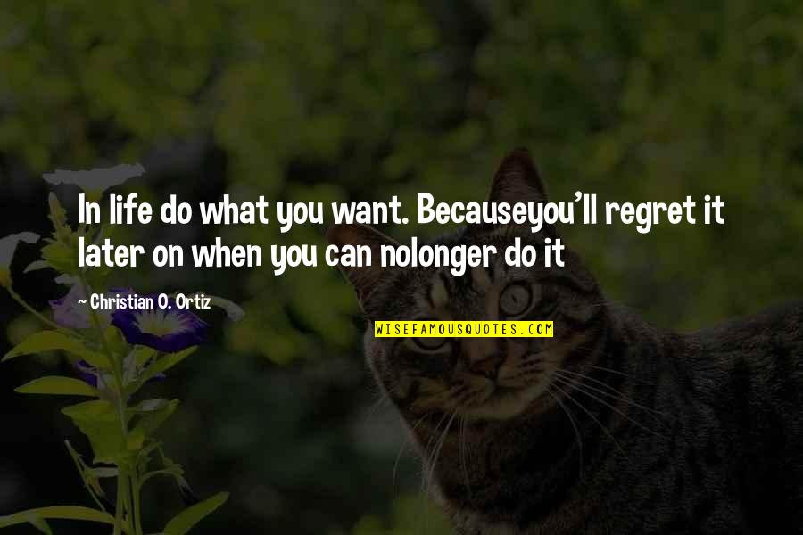 What You Want In Life Quotes By Christian O. Ortiz: In life do what you want. Becauseyou'll regret