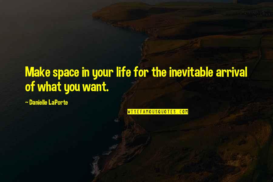 What You Want In Life Quotes By Danielle LaPorte: Make space in your life for the inevitable