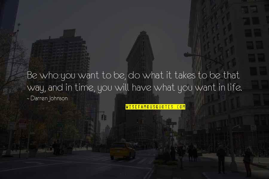What You Want In Life Quotes By Darren Johnson: Be who you want to be, do what