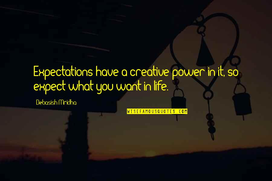 What You Want In Life Quotes By Debasish Mridha: Expectations have a creative power in it, so