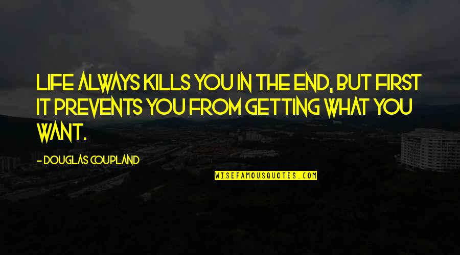 What You Want In Life Quotes By Douglas Coupland: Life always kills you in the end, but